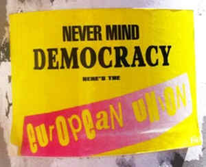 2017 01 07 01 never mind democracy EU